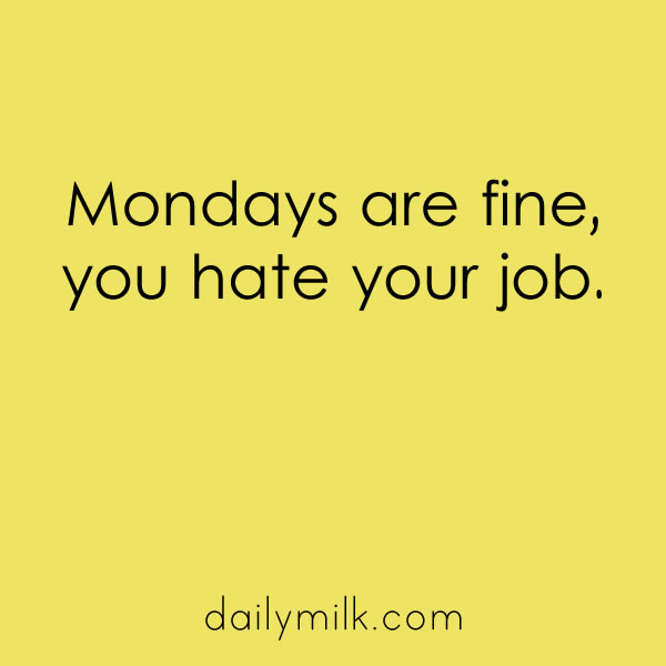 mondays-are-fine-you-hate-your-job